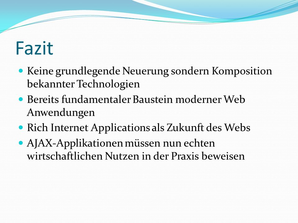 FazitKeine grundlegende Neuerung sondern Komposition bekannter Technologien. Bereits fundamentaler Baustein moderner Web Anwendungen.