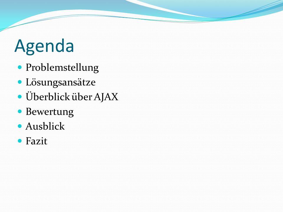 Agenda Problemstellung Lösungsansätze Überblick über AJAX Bewertung
