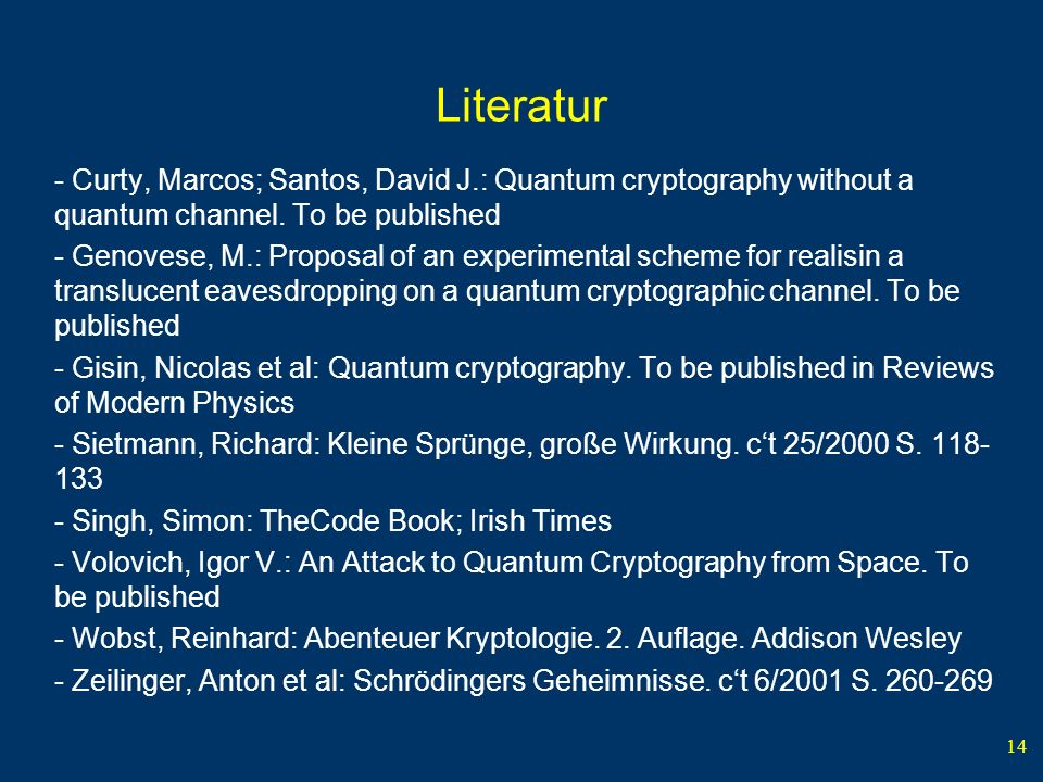 Literatur- Curty, Marcos; Santos, David J.: Quantum cryptography without a quantum channel. To be published.