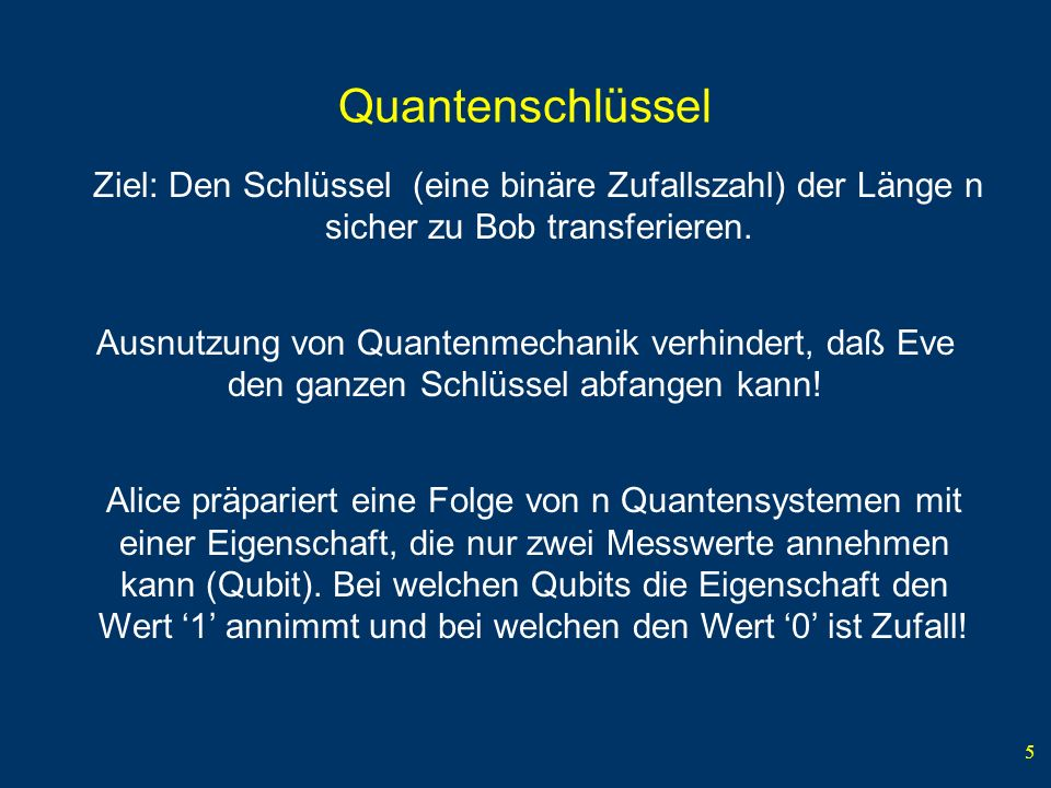 QuantenschlüsselZiel: Den Schlüssel (eine binäre Zufallszahl) der Länge n sicher zu Bob transferieren.
