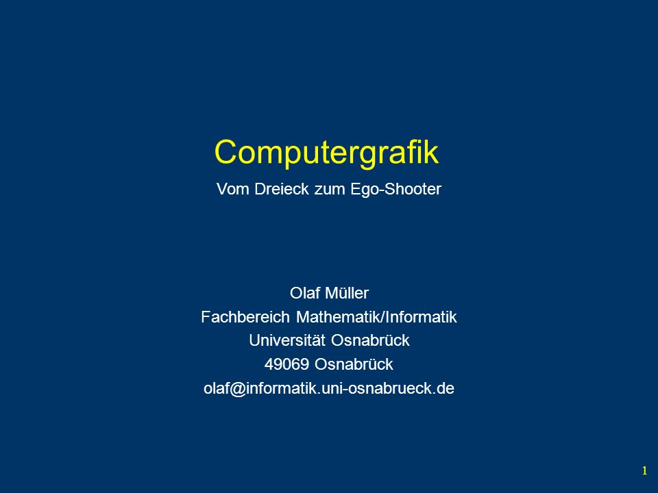 Computergrafik Vom Dreieck zum Ego-Shooter Olaf Müller