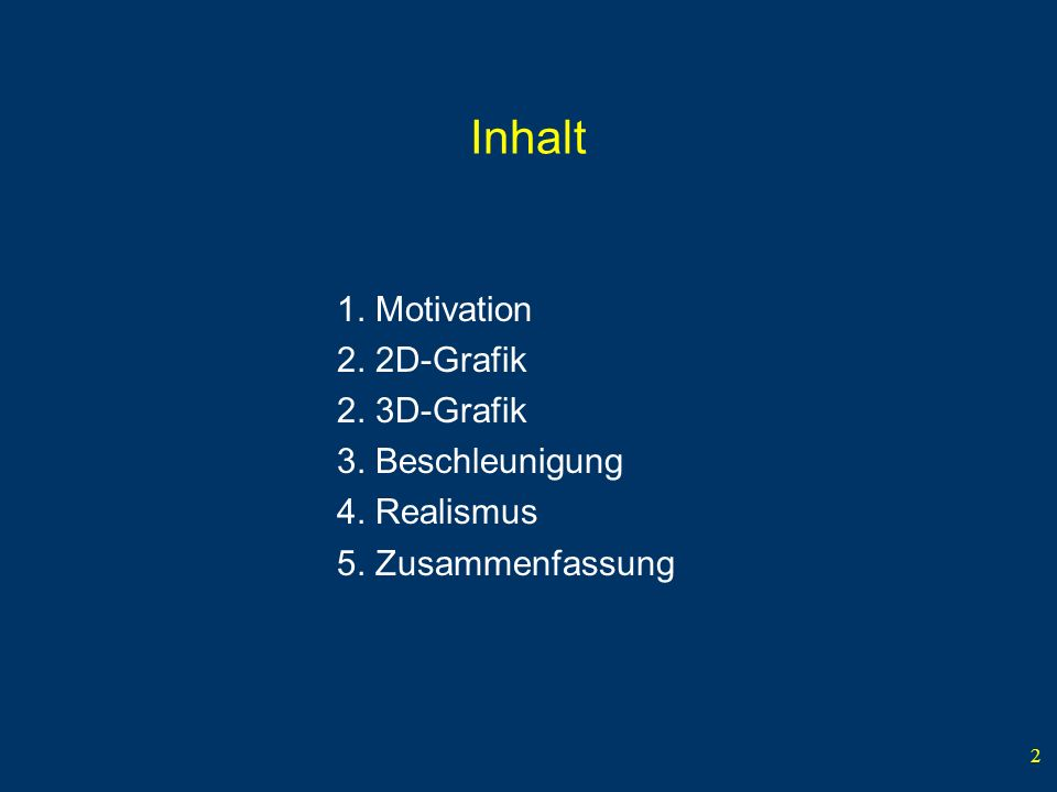 Inhalt 1. Motivation 2. 2D-Grafik 2. 3D-Grafik 3. Beschleunigung