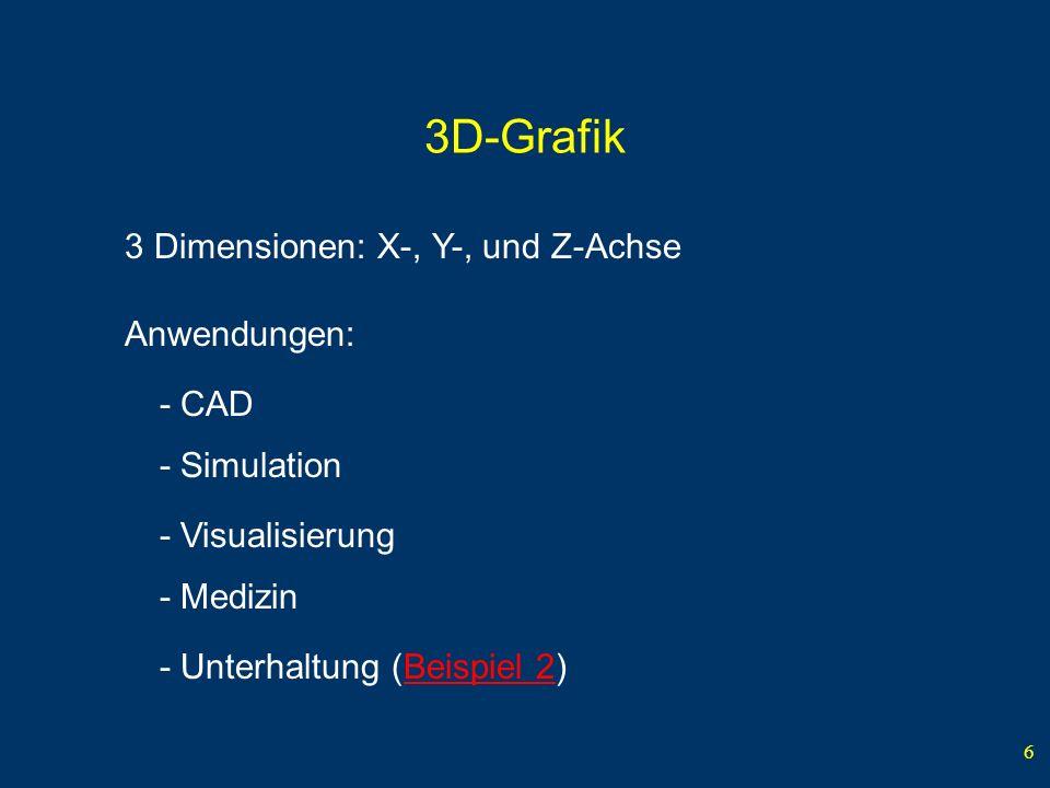3D-Grafik 3 Dimensionen: X-, Y-, und Z-Achse Anwendungen: - CAD