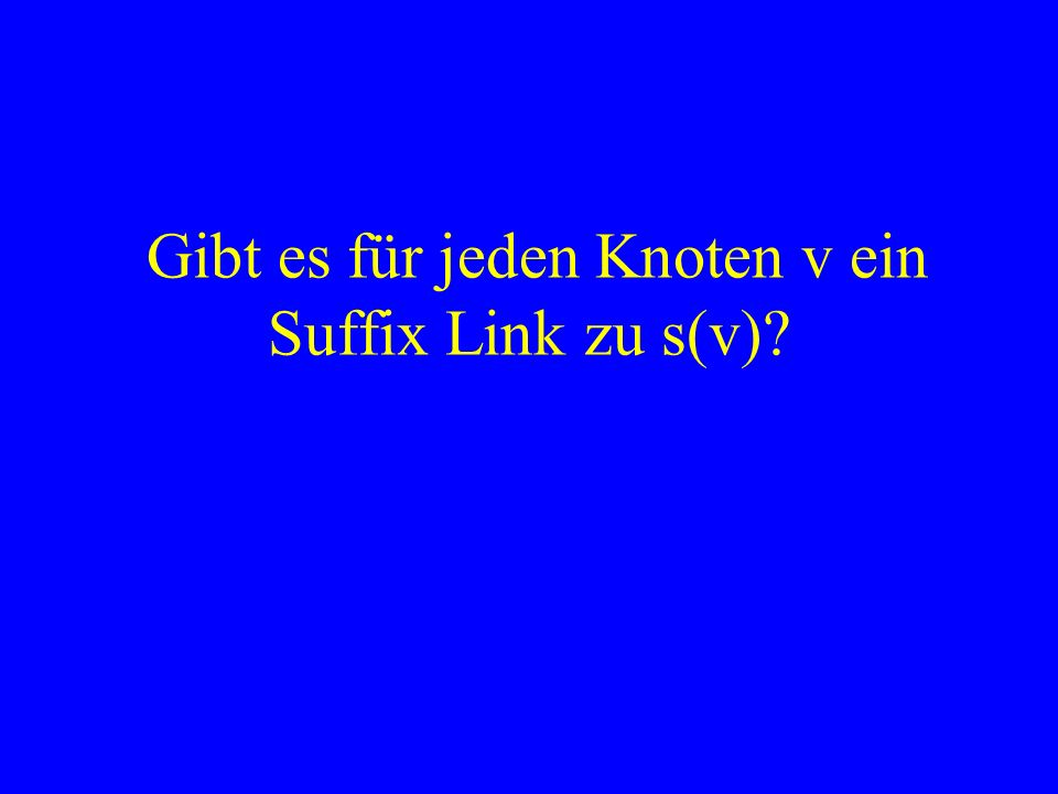 Gibt es für jeden Knoten v ein Suffix Link zu s(v)