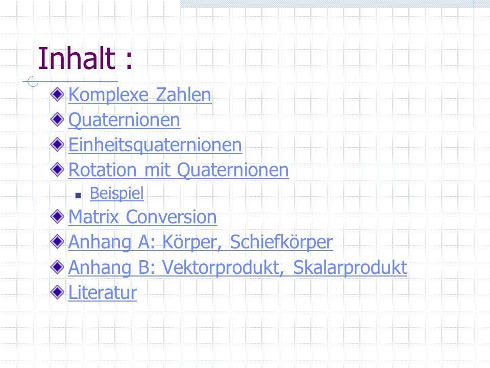Inhalt : Komplexe Zahlen Quaternionen Einheitsquaternionen