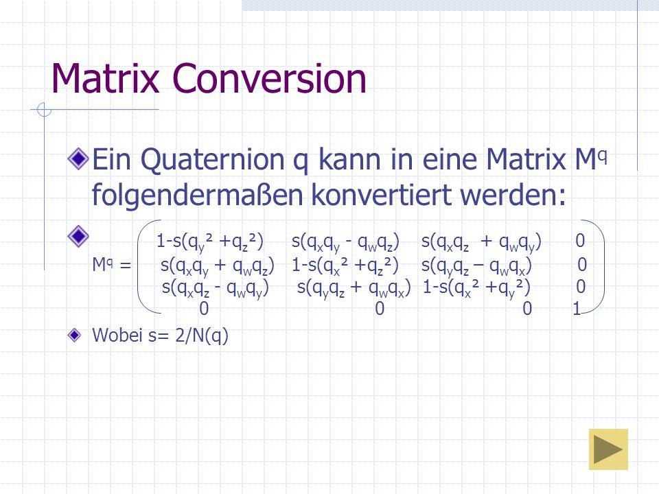 Matrix Conversion Ein Quaternion q kann in eine Matrix Mq folgendermaßen konvertiert werden: