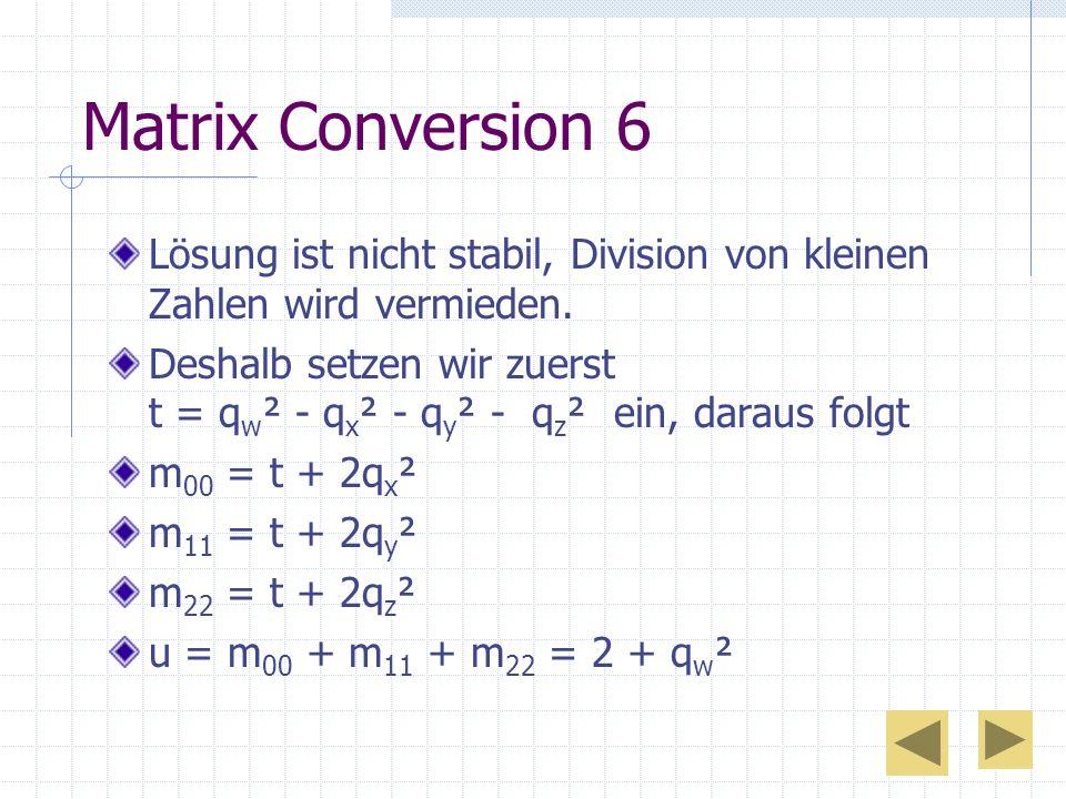 Matrix Conversion 6 Lösung ist nicht stabil, Division von kleinen Zahlen wird vermieden.