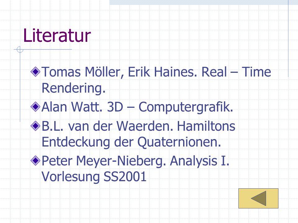 Literatur Tomas Möller, Erik Haines. Real – Time Rendering.