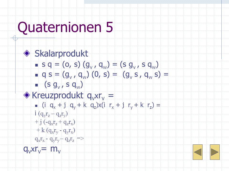 Quaternionen 5 Skalarprodukt Kreuzprodukt qvxrv = qvxrv= mv