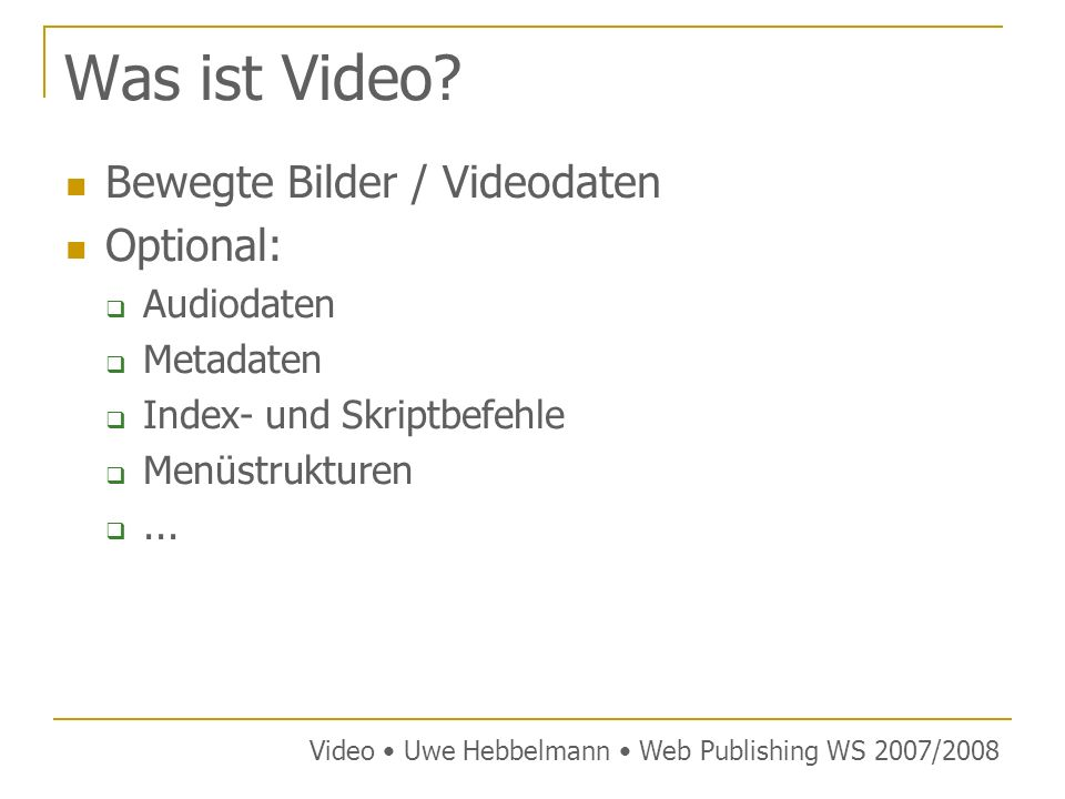 Was ist Video Bewegte Bilder / Videodaten Optional: Audiodaten