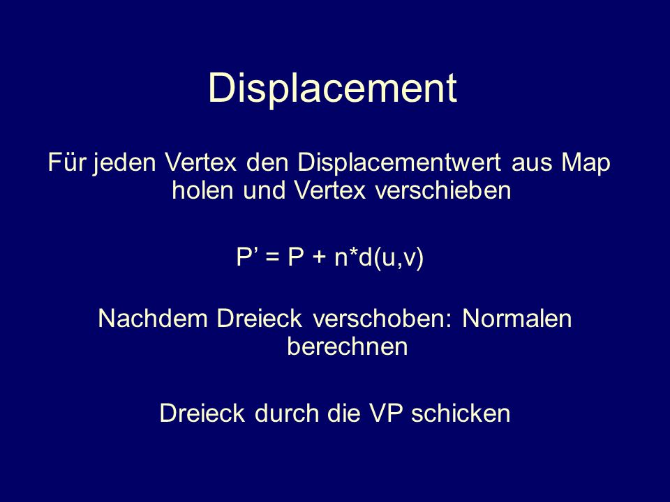 Displacement Für jeden Vertex den Displacementwert aus Map holen und Vertex verschieben. P' = P + n*d(u,v)