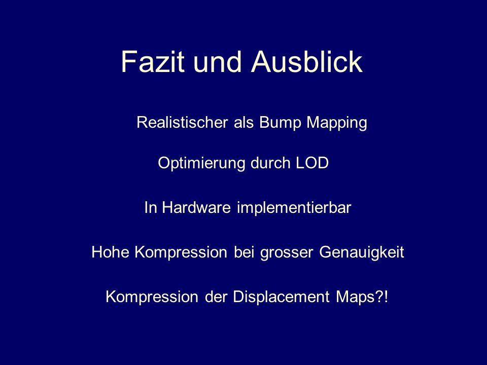 Fazit und Ausblick Realistischer als Bump Mapping