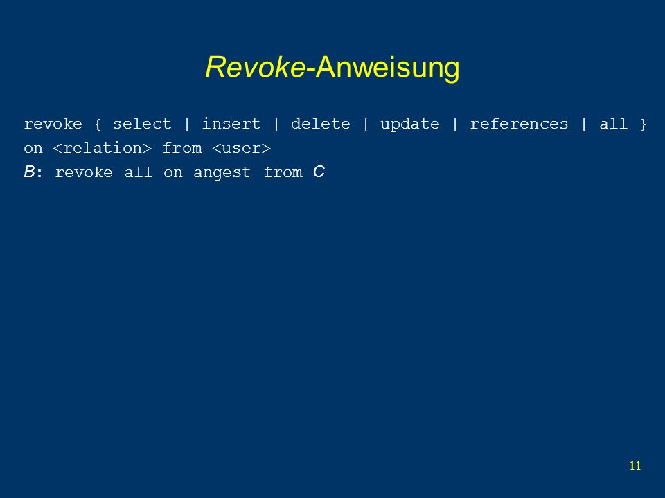 Revoke-Anweisung revoke { select | insert | delete | update | references | all } on <relation> from <user>