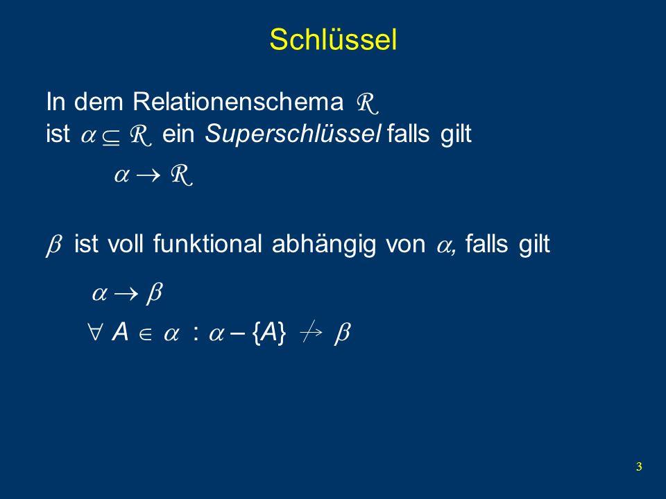Schlüssel In dem Relationenschema R ist   R ein Superschlüssel falls gilt.   R.  ist voll funktional abhängig von , falls gilt.