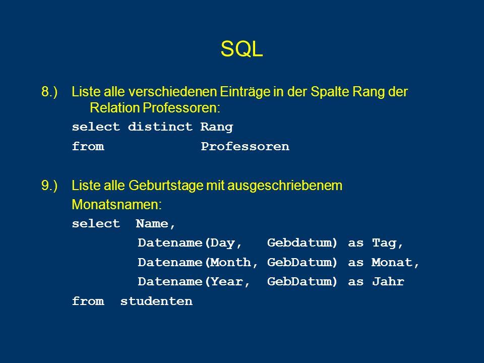 SQL 8.) Liste alle verschiedenen Einträge in der Spalte Rang der Relation Professoren: select distinct Rang.
