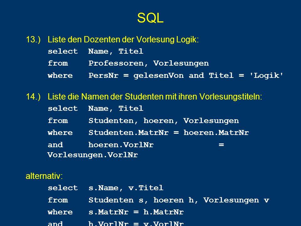 SQL 13.) Liste den Dozenten der Vorlesung Logik: select Name, Titel