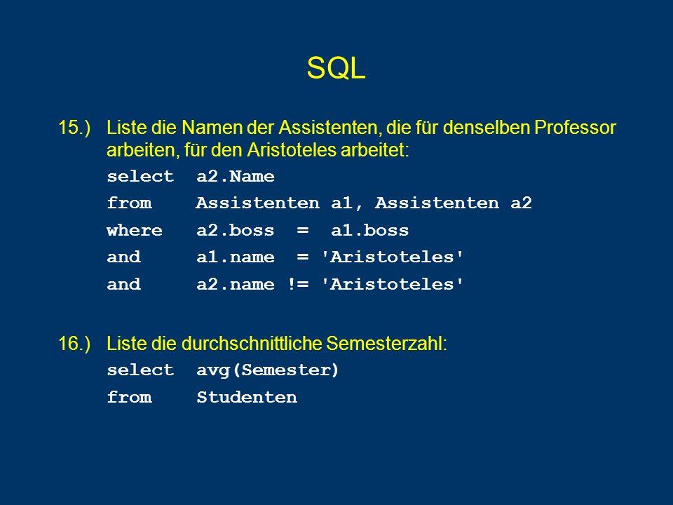 SQL 15.) Liste die Namen der Assistenten, die für denselben Professor arbeiten, für den Aristoteles arbeitet: