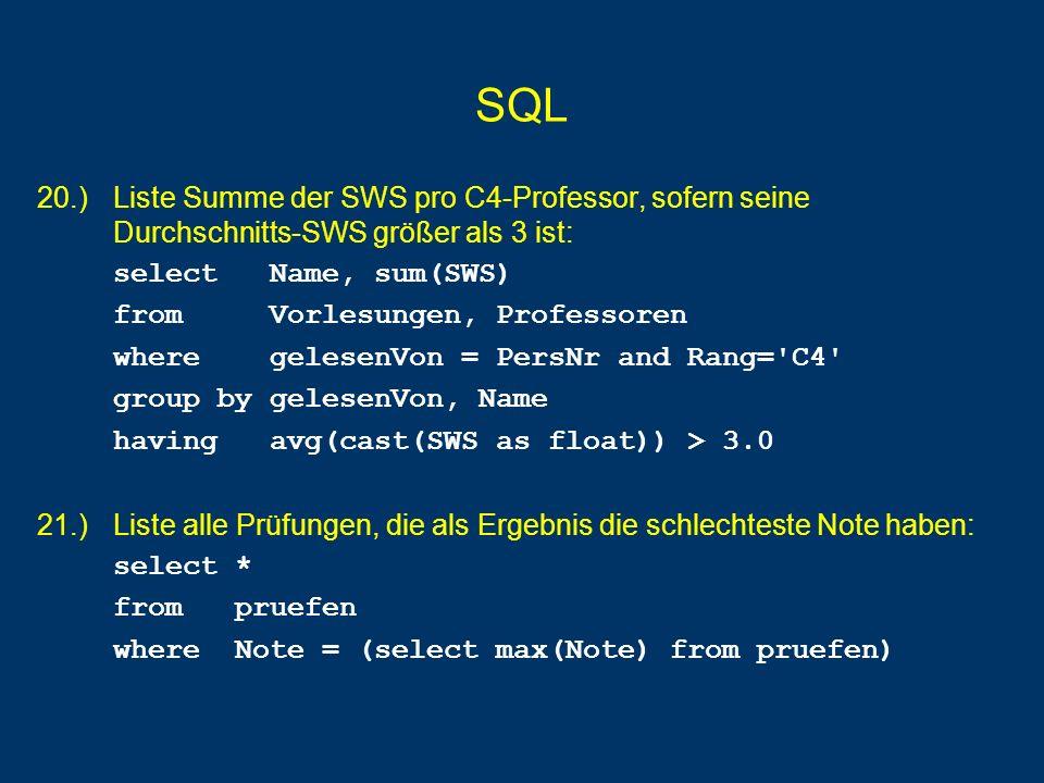 SQL 20.) Liste Summe der SWS pro C4-Professor, sofern seine Durchschnitts-SWS größer als 3 ist: select Name, sum(SWS)