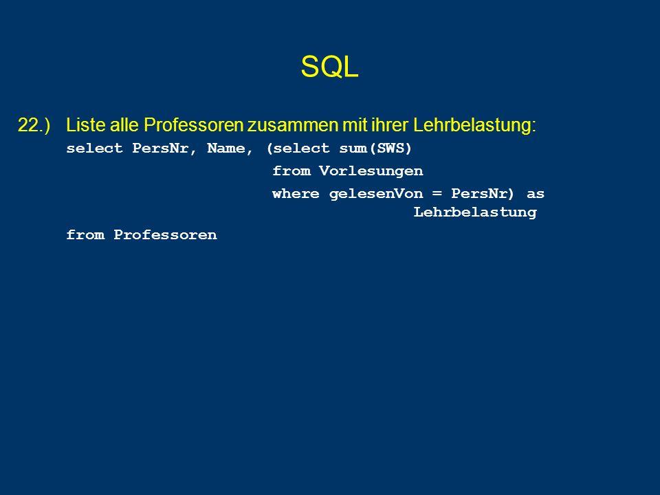 SQL 22.) Liste alle Professoren zusammen mit ihrer Lehrbelastung: