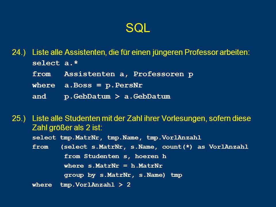 SQL 24.) Liste alle Assistenten, die für einen jüngeren Professor arbeiten: select a.* from Assistenten a, Professoren p.