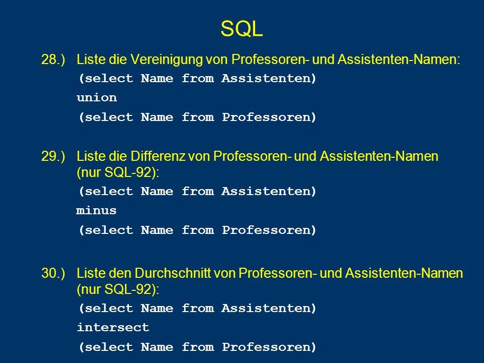 SQL 28.) Liste die Vereinigung von Professoren- und Assistenten-Namen: