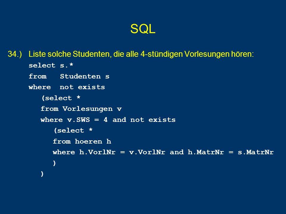 SQL 34.) Liste solche Studenten, die alle 4-stündigen Vorlesungen hören: select s.* from Studenten s.
