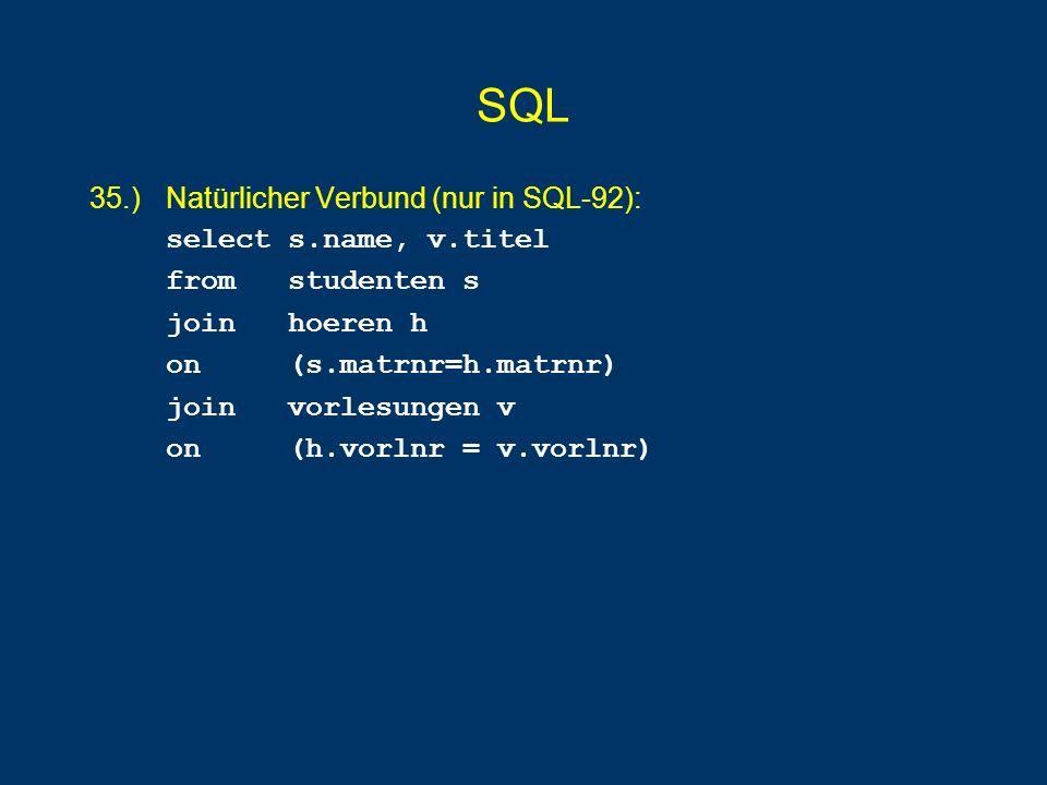 SQL 35.) Natürlicher Verbund (nur in SQL-92): select s.name, v.titel