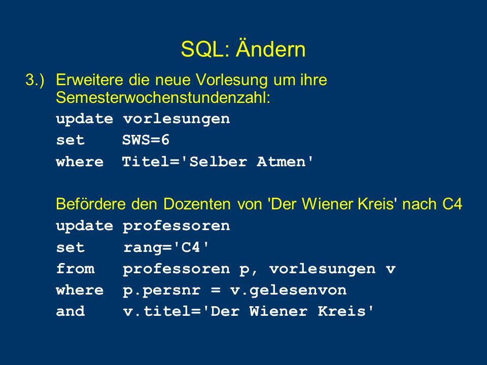 SQL: Ändern 3.) Erweitere die neue Vorlesung um ihre Semesterwochenstundenzahl: update vorlesungen.