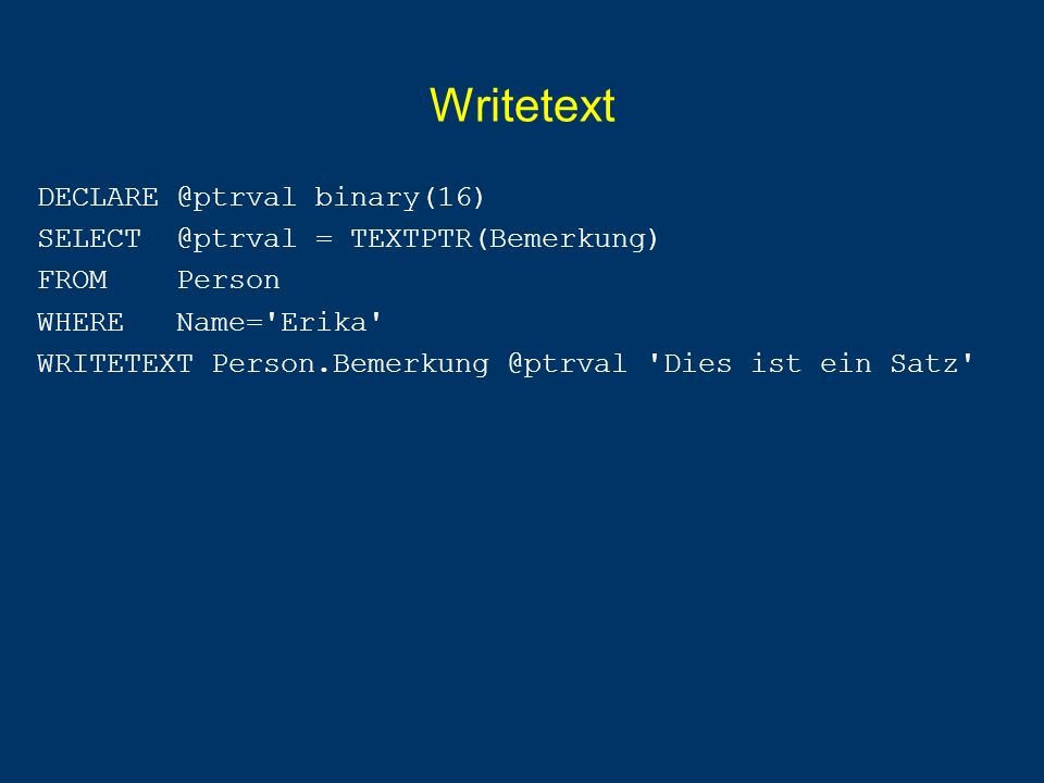 Writetext DECLARE @ptrval binary(16)