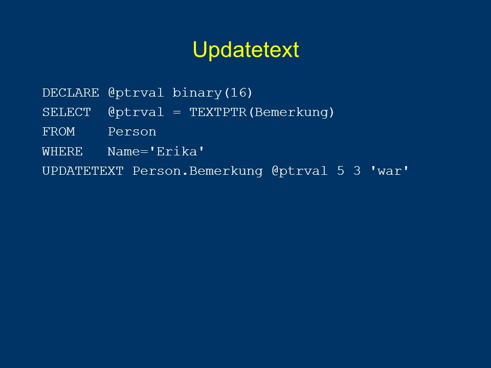Updatetext DECLARE @ptrval binary(16)