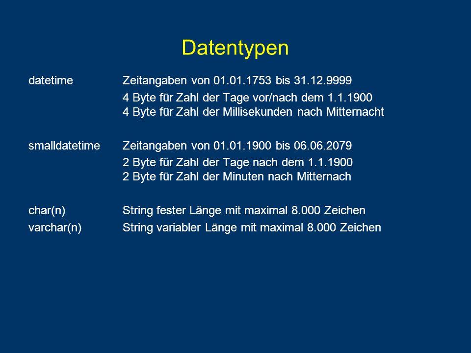Datentypen datetime Zeitangaben von 01.01.1753 bis 31.12.9999