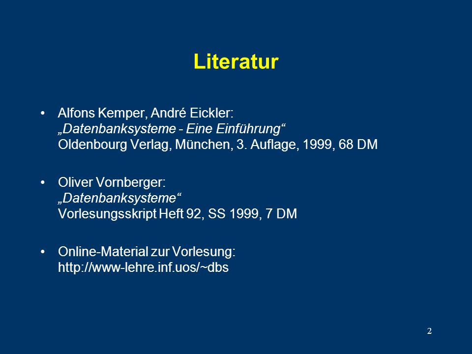 """Literatur Alfons Kemper, André Eickler: """"Datenbanksysteme - Eine Einführung Oldenbourg Verlag, München, 3. Auflage, 1999, 68 DM."""