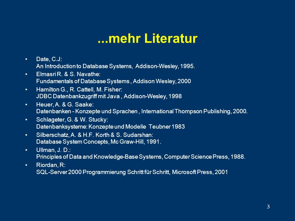 ...mehr Literatur Date, C.J: An Introduction to Database Systems, Addison-Wesley, 1995.