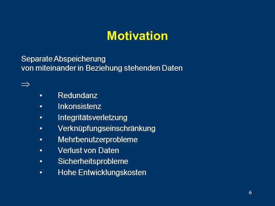 Motivation Separate Abspeicherung von miteinander in Beziehung stehenden Daten.  Redundanz. Inkonsistenz.