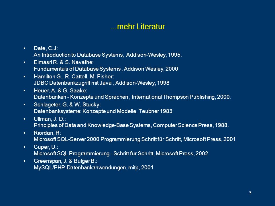 ...mehr Literatur Date, C.J: An Introduction to Database Systems, Addison-Wesley,