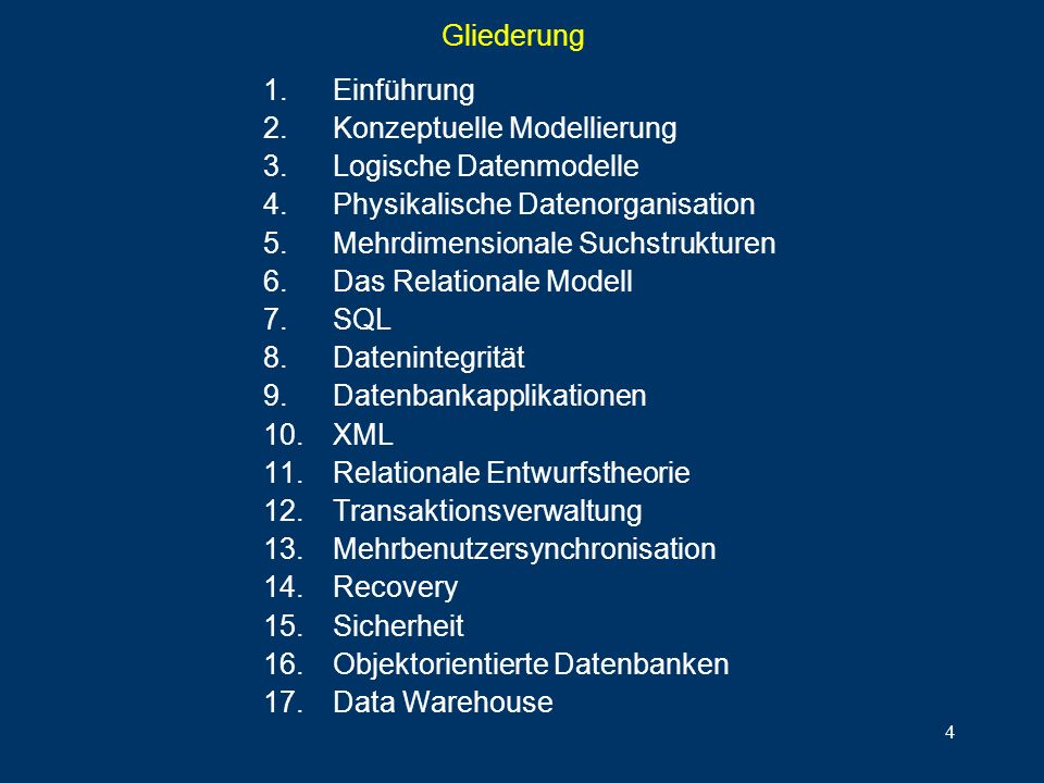 GliederungEinführung. Konzeptuelle Modellierung. Logische Datenmodelle. Physikalische Datenorganisation.