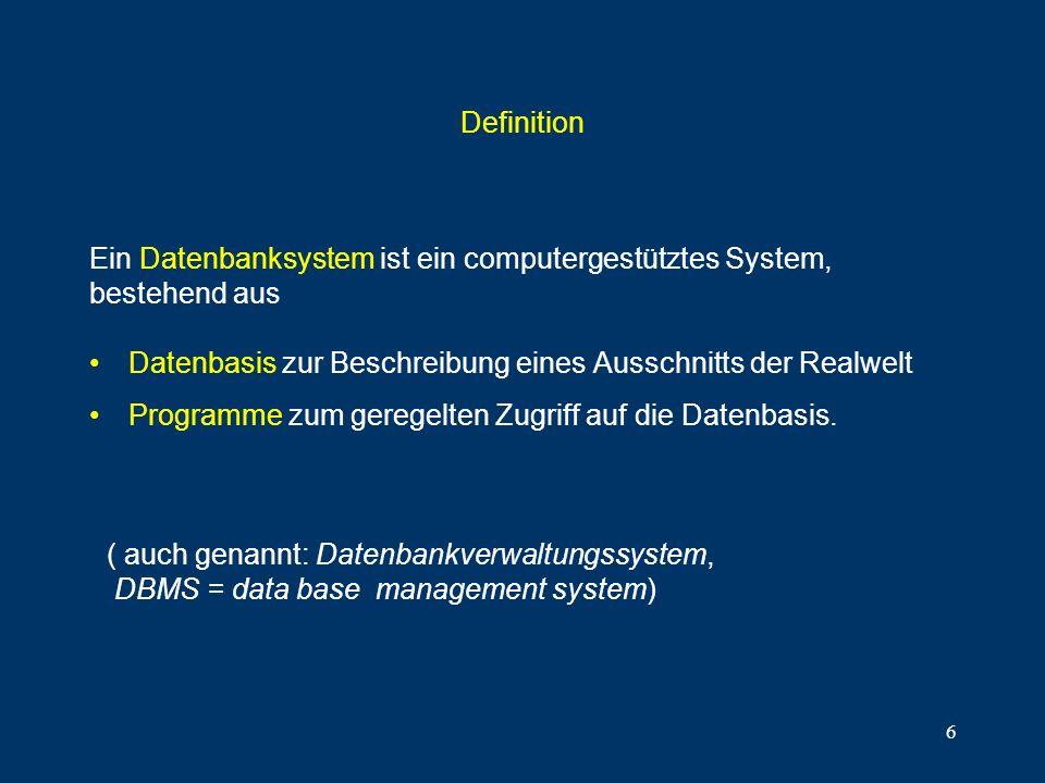 DefinitionEin Datenbanksystem ist ein computergestütztes System, bestehend aus. Datenbasis zur Beschreibung eines Ausschnitts der Realwelt.