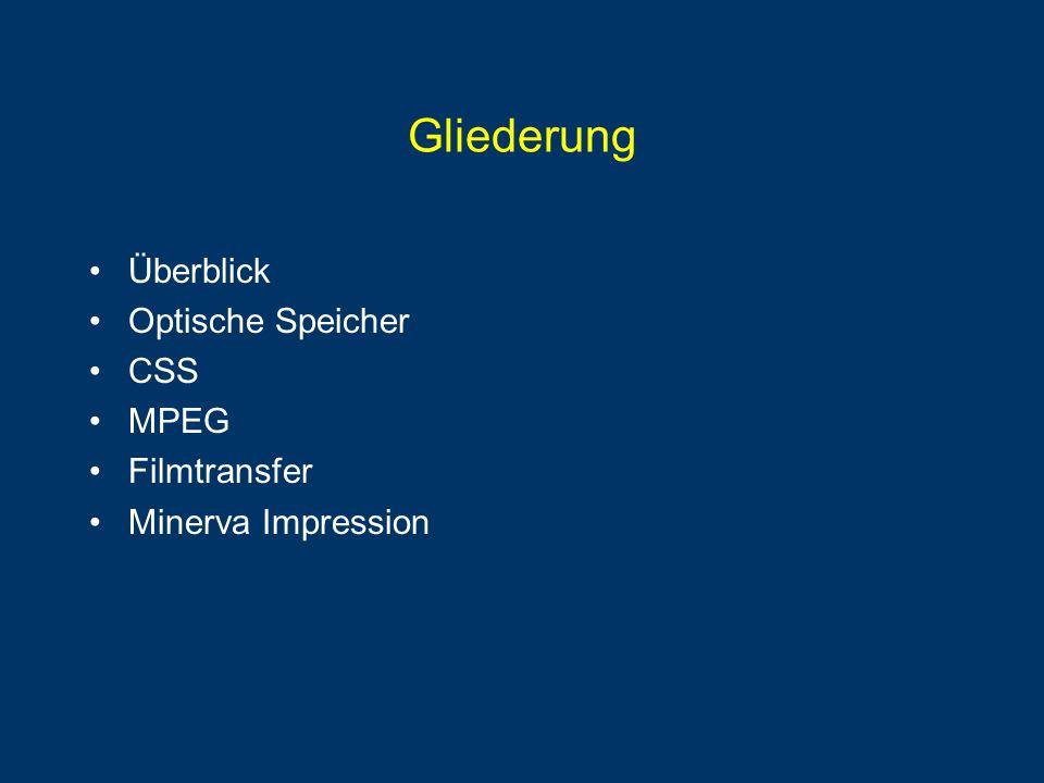 Gliederung Überblick Optische Speicher CSS MPEG Filmtransfer