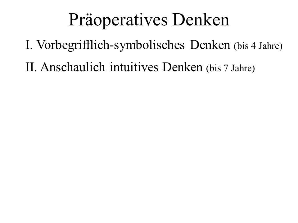 Präoperatives Denken I. Vorbegrifflich-symbolisches Denken (bis 4 Jahre) II.