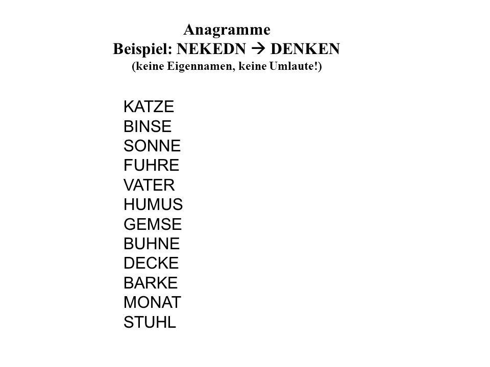 Beispiel: NEKEDN  DENKEN (keine Eigennamen, keine Umlaute!)