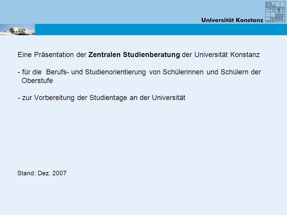 Eine Präsentation der Zentralen Studienberatung der Universität Konstanz - für die Berufs- und Studienorientierung von Schülerinnen und Schülern der Oberstufe - zur Vorbereitung der Studientage an der Universität