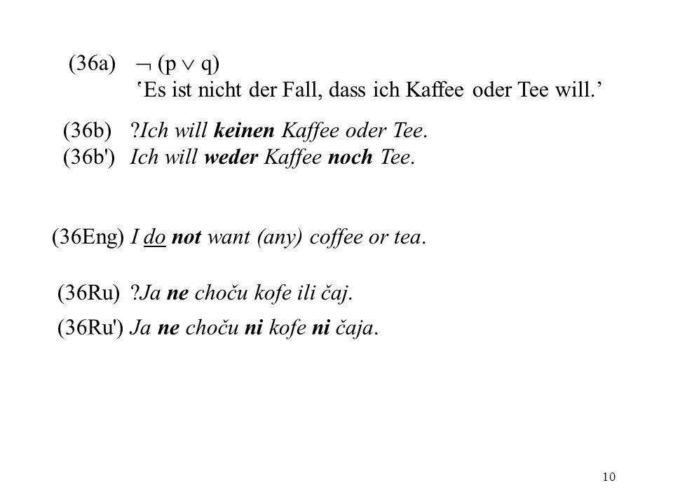 (36a)  (p  q) 'Es ist nicht der Fall, dass ich Kaffee oder Tee will.' (36b) Ich will keinen Kaffee oder Tee.