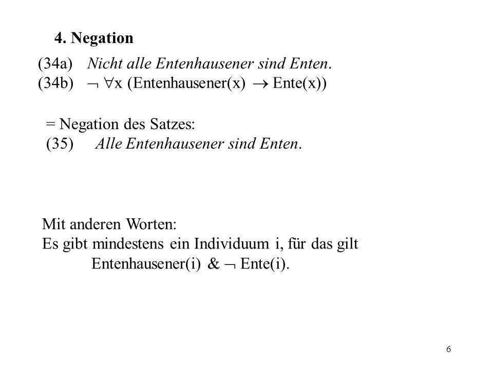 4. Negation (34a) Nicht alle Entenhausener sind Enten. (34b)  x (Entenhausener(x)  Ente(x)) = Negation des Satzes: