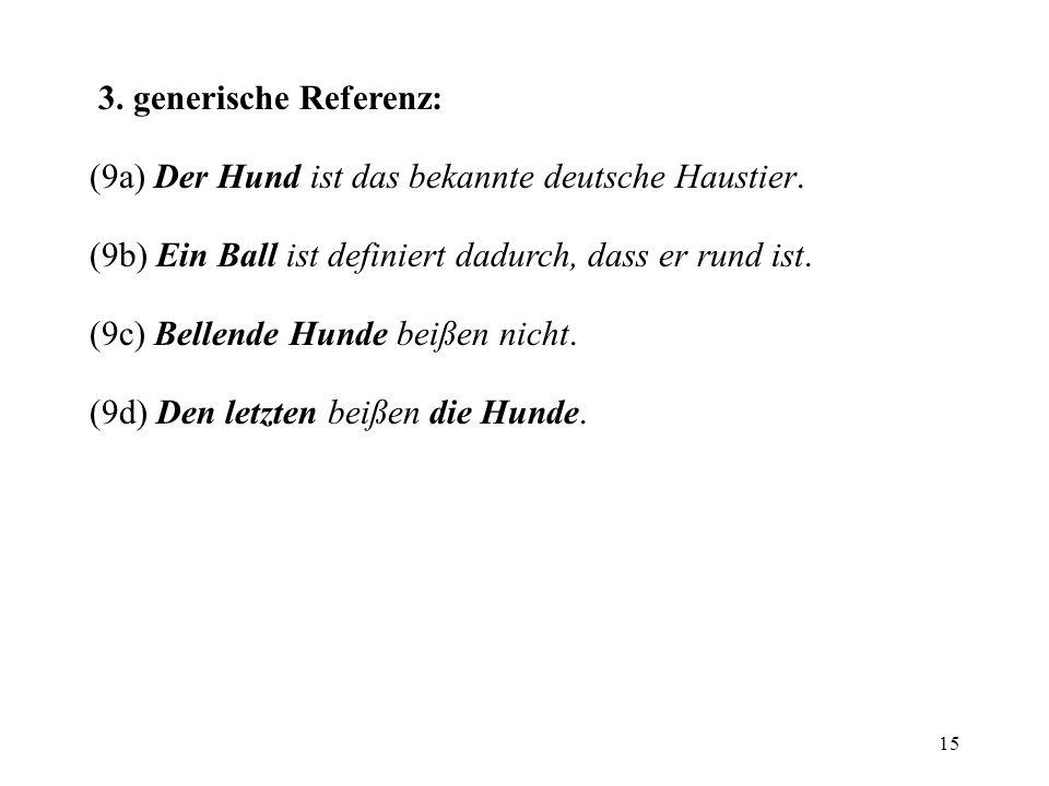 3. generische Referenz: (9a) Der Hund ist das bekannte deutsche Haustier. (9b) Ein Ball ist definiert dadurch, dass er rund ist.