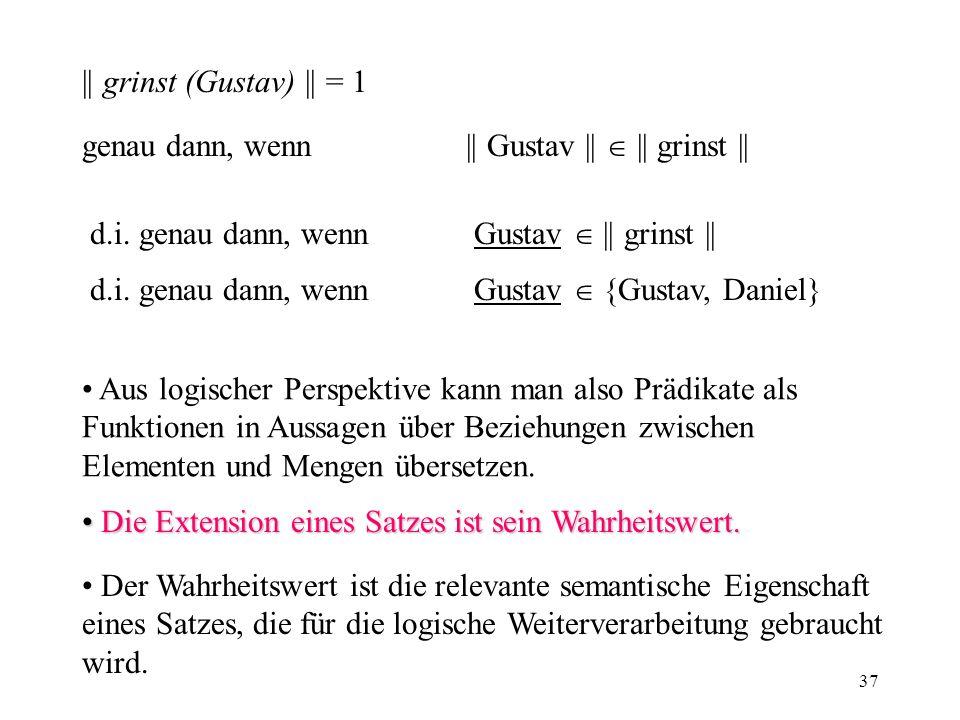 || grinst (Gustav) || = 1 genau dann, wenn || Gustav ||  || grinst || d.i. genau dann, wenn Gustav  || grinst ||