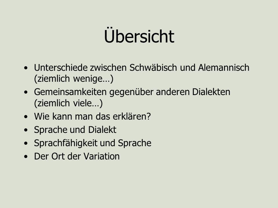 Übersicht Unterschiede zwischen Schwäbisch und Alemannisch (ziemlich wenige…) Gemeinsamkeiten gegenüber anderen Dialekten (ziemlich viele…)