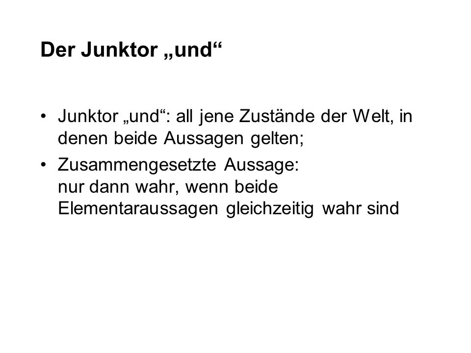 """Der Junktor """"und Junktor """"und : all jene Zustände der Welt, in denen beide Aussagen gelten;"""