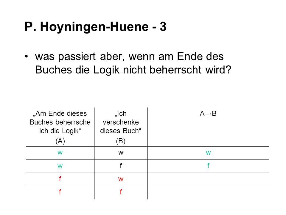 """P. Hoyningen-Huene - 3 was passiert aber, wenn am Ende des Buches die Logik nicht beherrscht wird """"Am Ende dieses Buches beherrsche ich die Logik"""