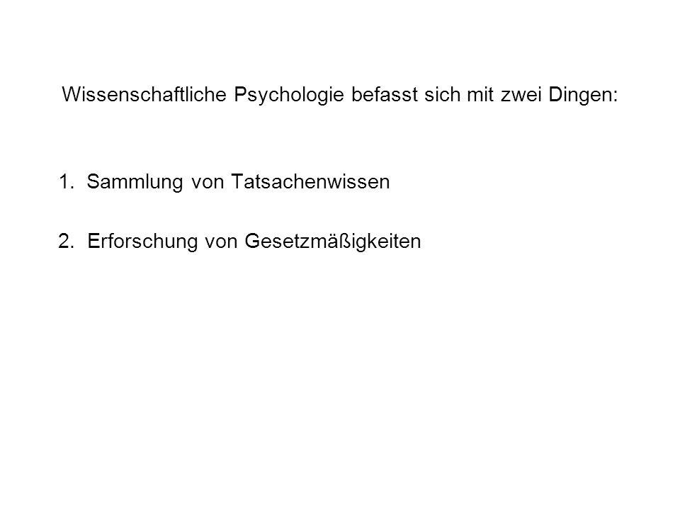 Wissenschaftliche Psychologie befasst sich mit zwei Dingen: