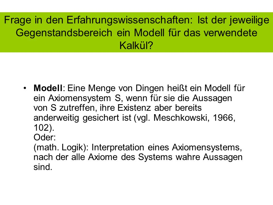 Frage in den Erfahrungswissenschaften: Ist der jeweilige Gegenstandsbereich ein Modell für das verwendete Kalkül